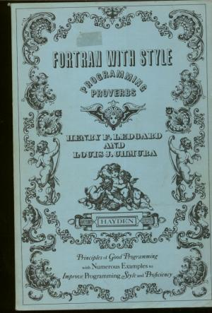 Fortran With Style, Programming Proverbs. Henry Ledgard, Louis Chmura.