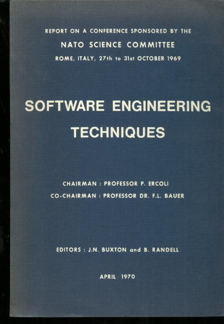 Software Engineering Techniques, report on a conference sponsored by the Nato Science Committee, October 1969, April 1970. JN Buxton, B Randell.