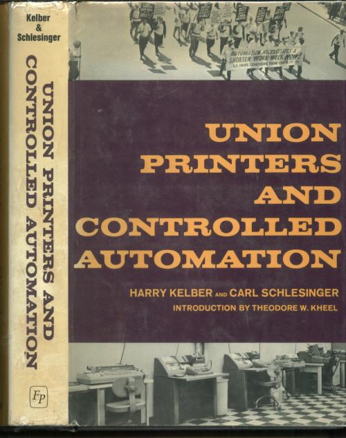 Union Printers and Controlled Automation. Harry Kelber, Carl Schlesinger.