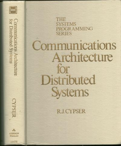 Communications Architecture for Distributed Systems; the Systems Programming Series. R. J. Cypser.