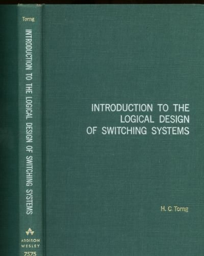 Introduction to the Logical Design of Switching Systems. H. C. Torng.