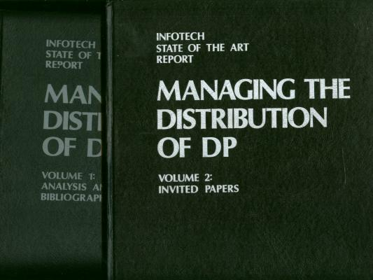 Managing the Distribution of DP, 2 volumes; vol 1 - Analysis and Bibliography; vol 2 - Invited Papers. Infotech State of the Art Report.