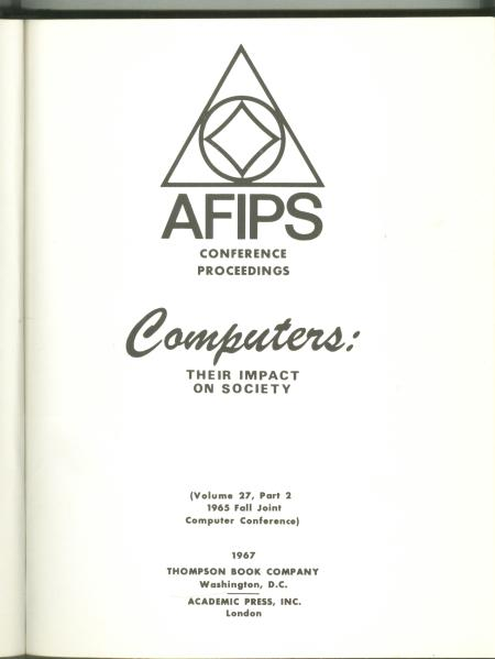 Computers, Their Impact on Society; AFIPS volume 27, part 2, 1965 Fall Joint Computer Conference. AFIPS conference proceedings.