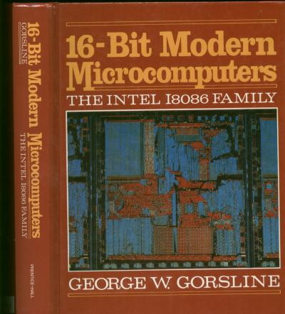 16-Bit Modern Microcomputers, the Intel I8086 Family. George Gorsline.