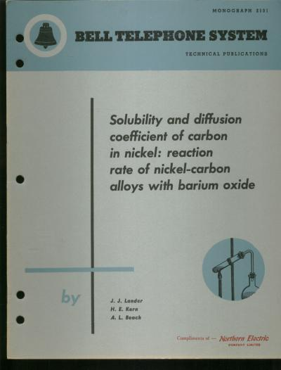Solubility and diffusion coefficient of carbon in nickel, reaction rate of nickel-carbon alloys with barium oxide; Bell Telephone System technical publication, Monograph 2131. J. J. Lander, H E. Kern, A L. Beach.