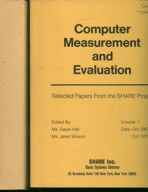 Computer Measurement and Evaluation, selected papers from the SHARE Project, volumes I and II; October 1967 - Oct. 1971, and November 1971 - December 1973. Gayle Hall, Janet Wixson.
