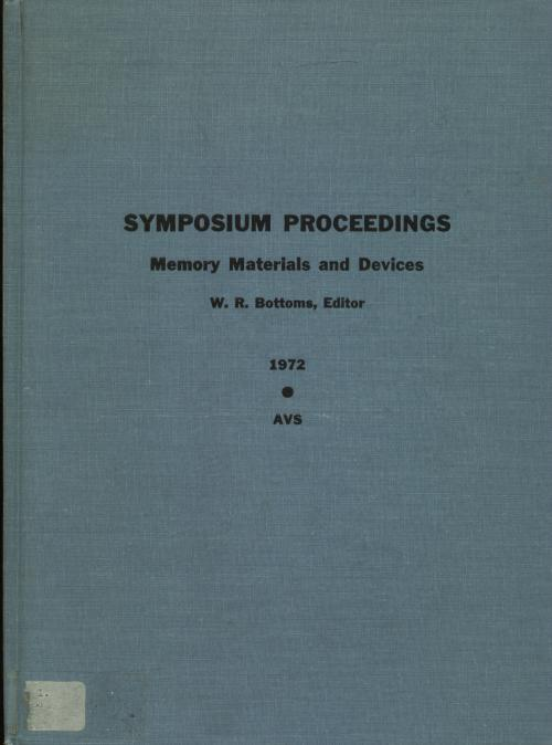 Symposium Proceedings -- Memory Materials and Devices, 1972, American Vacuum Society. W. R. Bottoms, AIP.