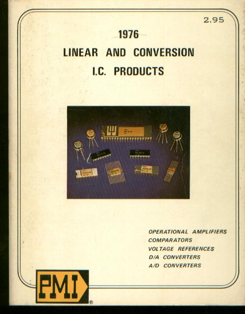 1976 Linear and Conversion I.C. Products Data Book; operational amplifiers, comparators; voltage references; D/A Converters; A/D converters. Inc PMI Precision Monolithics.