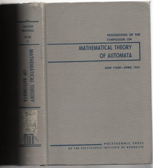 Mathematical Theory of Automata, April 1962 New York, Proceedings of the Symposium on Mathematical Theory of Automata. Jerome Fox.