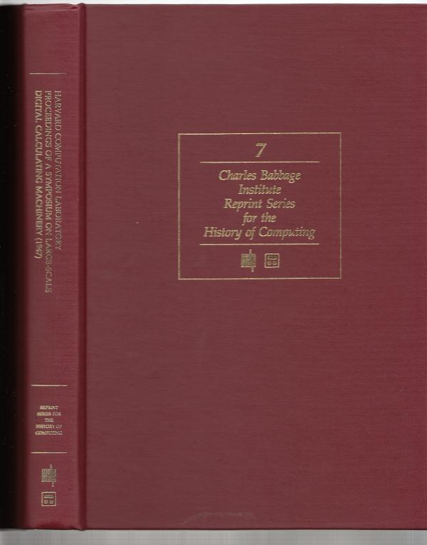 Proceedings of a Symposium on Large-Scale Digital Calculating Machinery, volume 7 Charles Babbage Institute Reprint Series for the History of Computing. Harvard Computation Laboratory.