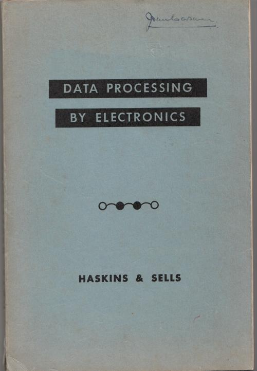 Data Processing by Electronics, 1955 - a basic guide for the understanding and use of a new technique, 1955. Haskins, Sells.