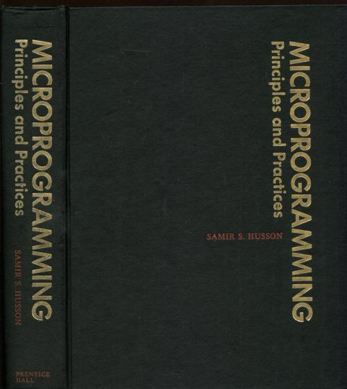Microprogramming Principles and Practices, 1970, IBM Sys/360; RCA Spectra; Honeywell. Samir R. Husson.