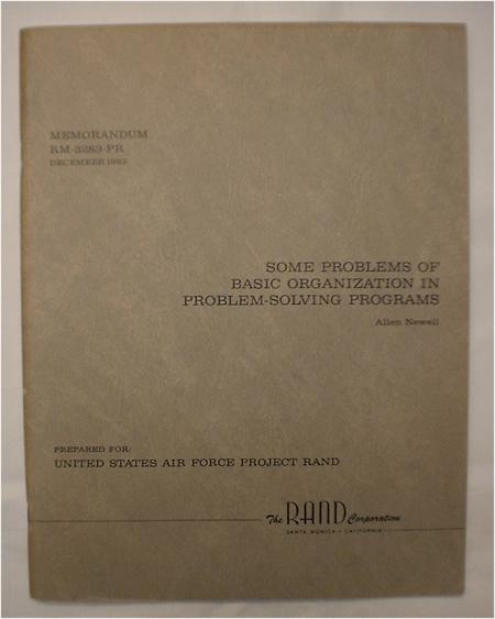 Some Problems of Basic Organization in Problem-Solving Programs, RAND RM-3283-PR 1962. Allen Newell.