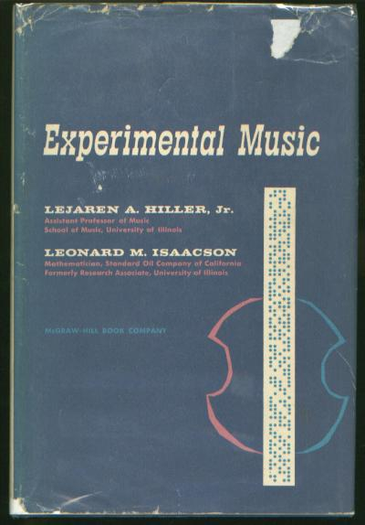 Experimental Music - Composition with an Electronic Computer. Lejaren Hiller, Leonard Isaacson.