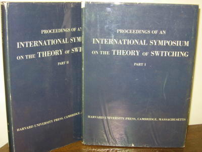 Proceedings of an International Symposium on the Theory of Switching, 1957, parts I and II, 2 volumes. Annals of the Computation Laboratory of Harvard University XXIX.