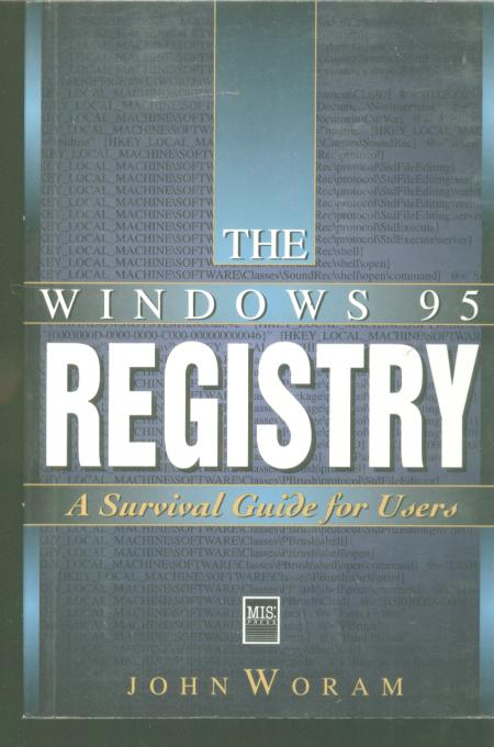 The Windows 95 Registry A Survival Guide for Users. John Woram.
