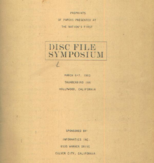 Pre-Prints of Papers presented at the First Disc File Symposium 1963. authors, Inc Informatics.