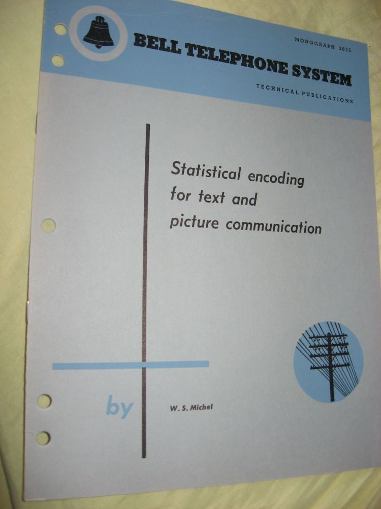 Statistical Encoding for Text and Picture Communication, Bell Telephone System Technical Publications Monograph 3035. W. S. Michel.