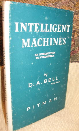 Intelligent Machines -- an introduction to Cybernetics. D. A. Bell.