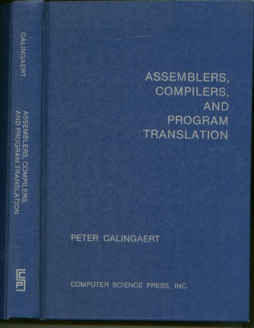 Assemblers, Compilers, and Program Translation. Peter Calingaert.