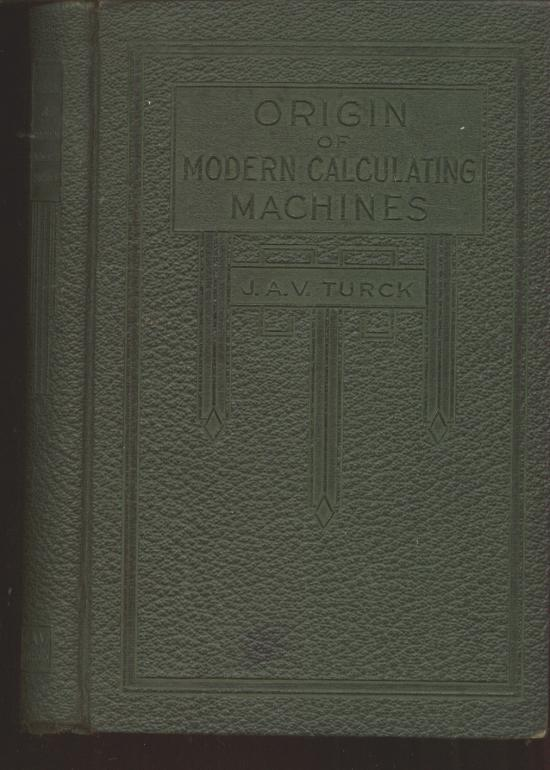 Origin of Modern Calculating Machines, first edition 1921. J. A. V. Turck.