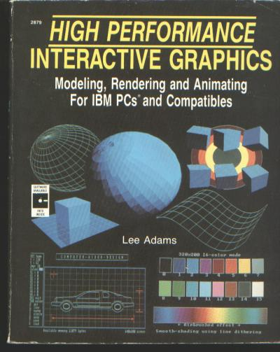 High Performance Interactive Graphics -- modeling, rendering and animating for IBM PCs and Compatibles. Lee Adams.