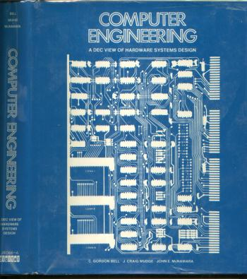 Computer Engineering -- a DEC View of Hardware Systems Design; PDP-8, PDP-10, PDP-11, more. C. Gordon Bell, J Craig Mudge, John E. McNamara, C Gordon Bell.