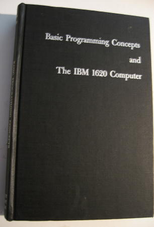 Basic Programming Concepts and the IBM 1620 Computer. Daniel Leeson, Donald Dimitry.