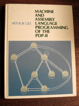 Machine and Assembly Language Programming of the PDP-11. Arthur Gill.