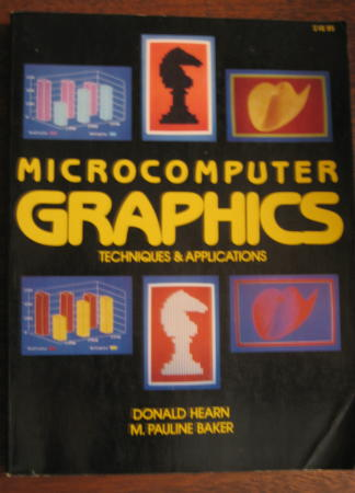 Microcomputer Graphics -- techniques and applications. Donald Hearn, M. Pauline Baker.
