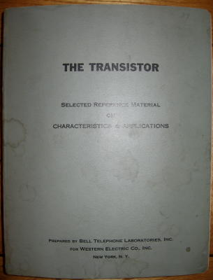 The Transistor -- selected reference material on characteristics and applications / Contract DA 36-039 SC-5589 (Task 3). Wiiliam Shockley, R L. Wallace, g Raisbeck.