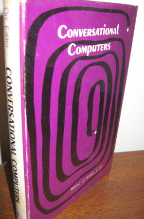 Conversational Computers -- anthology of articles discussing the state of computers in 1968 and what the future might hold. William D. Orr.
