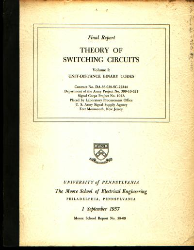 Theory of Switching Circuits, Final Report 1 September 1957, volume I, Unit-Distance Binary Codes, Moore School of Electrical Engineering. Howard E. Tompkins, George W. Patterson.