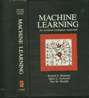 Machine Learning -- An Artificial Intelligence Approach. Ryszard S. Michalski, Jaime G. Carbonell, Tom M. Mitchell.