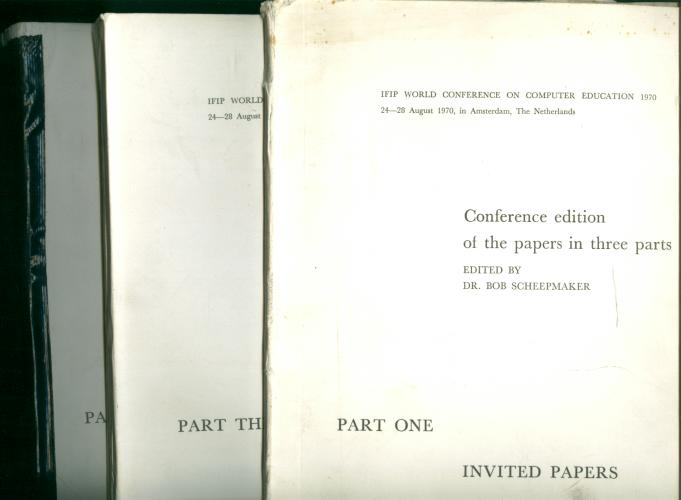 Conference edition of the papers, in Three Parts (complete) 3 volumes. Bob Scheepmaker, IFIP World Conference on Computer Education 1970 amsterdam.