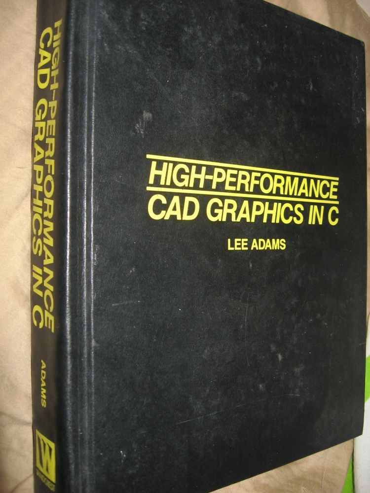 High-Performance CAD Graphics in C. Lee Adams.
