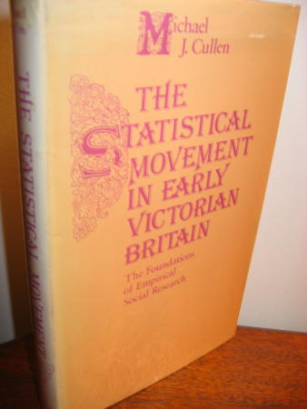 The Statistical Movement in Early Victorian Britain -- the foundations of empirical social research. Michael Cullen.