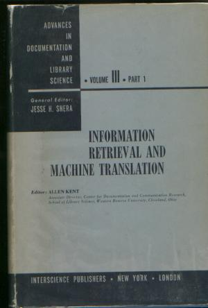 Information Retrieval and Machine Translation. Advances in Documentation and Library Science, volume III, part I. Allen Kent, Jess He Shera, general.