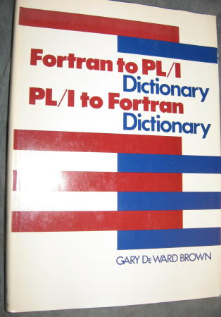 Fortran to PL/I Dictionary and PL/I to Fortran dictionary (two in one book). Gary deward Brown.