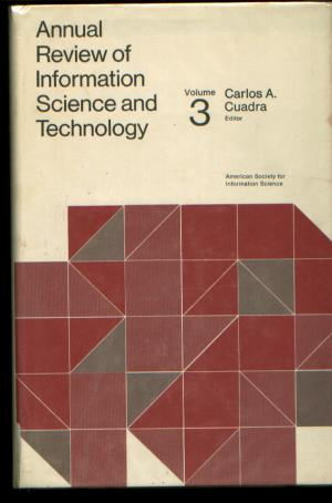Annual Review of Information Science and Technology volume 3. Carlo Cuadra, American Society for Information Science.