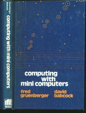 Computing with Mini Computers. Fred Gruenberger, David Babcock.