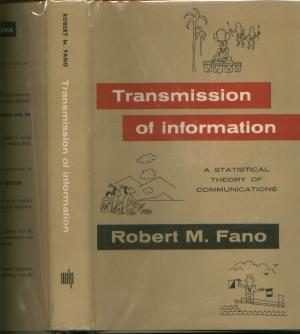 Transmission of Information, a Statistical Theory of Communications. Robert M. Fano.