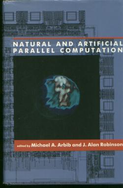 Natural and Artificial Parallel Computation. Michael A. Arbib, J. Alan Robinson.
