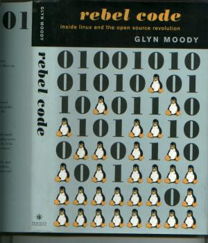 Rebel Code -- inside Linux and open source evolution. Glyn Moody.