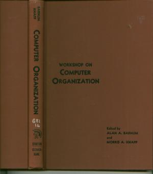 Workshop on Computer Organization 1962, proceedings. Alan Barnum, Morris Knapp.