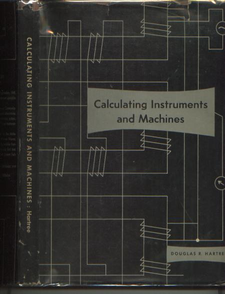 Calculating Instruments and Machines, 1949 first edition. Douglas R. Hartree.