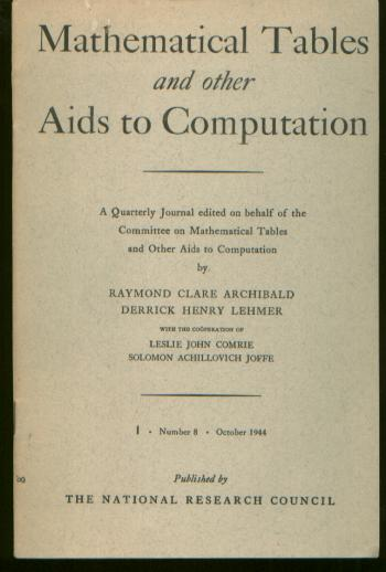 Mathematical Tables and other Aids to Computation volume 1, number 8 October 1944. Raymond C. Archibald, D H. Lehmer, cooperation of L. J. Comrie.