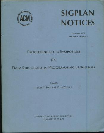 Proceedings of a Symposium on Data Structures in Programming Languages; SIGPLAN notices, February 1971, volume 6, number 2. Julius Tou, Peter Wegner.