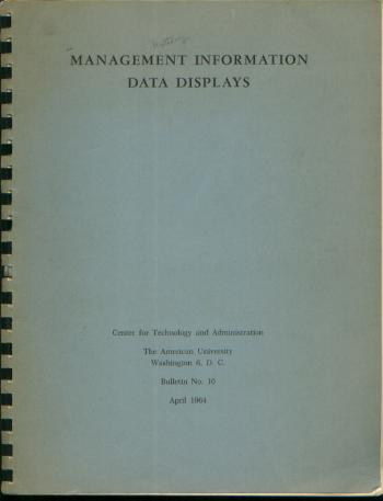 Management Information Data Displays, Bulletin No. 10, April 1964. Center for Technology, The American University Administration, D. C., Wash., Lowell Hattery, director.
