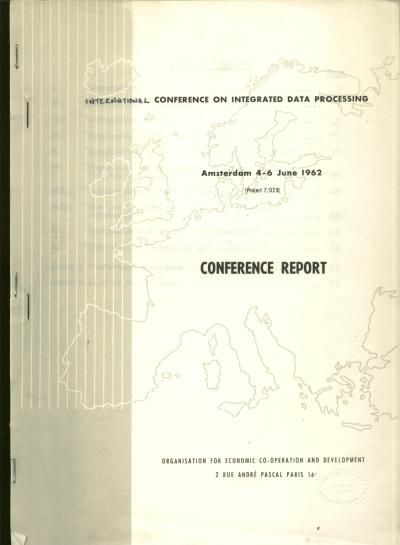 International Conference on Integrated Data Processing, Conference Report June 1962, Amsterdam. var.